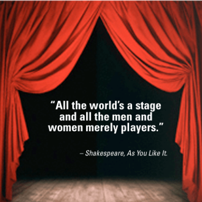 All the world's a stage and we are merely players
